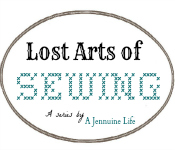 Lost Arts of Sewing at A Jennuine Life